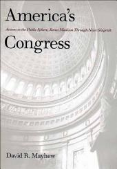 America's Congress: Actions in the Public Sphere, James Madison Through Newt Gingrich