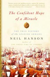 The Confident Hope of a Miracle: The True Story of the Spanish Armada