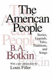 The American People: Stories, Legends, Tales, Traditions, and Songs