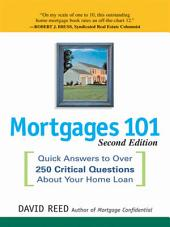 Mortgages 101: Quick Answers to Over 250 Critical Questions About Your Home Loan