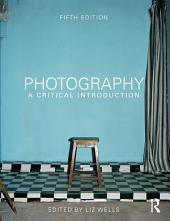 Photography: A Critical Introduction: Edition 5