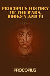 PROCOPIUS HISTORY OF THE WARS, BOOKS V AND VI
