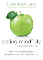 Eating Mindfully: How to End Mindless Eating and Enjoy a Balanced Relationship with Food, Edition 2