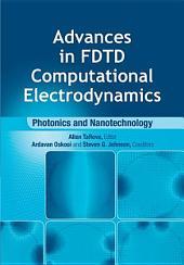 Advances in FDTD Computational Electrodynamics: Photonics and Nanotechnology