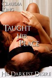 Taught Her Place: His Darkest Desire, Part 4 (BDSM Erotic Romance)