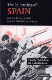 The Splintering of Spain: Cultural History and the Spanish Civil War, 1936–1939