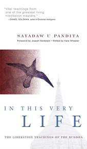 In This Very Life: Liberation Teachings of the Buddha