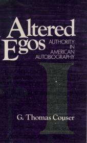 Altered Egos : Authority in American Autobiography: Authority in American Autobiography