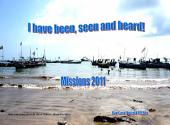 I Have Been, Seen and Heard!: Missions 2011