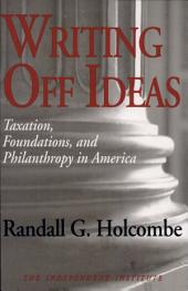 Writing Off Ideas: Taxation, Foundations, and Philanthropy in America