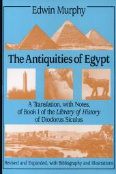The Antiquities of Egypt: A Translation With Notes of Book I of the Library of History of Diodorus Siculus