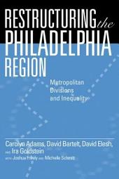 Restructuring the Philadelphia Region: Metropolitan Divisions and Inequality