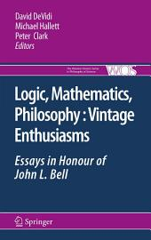 Logic, Mathematics, Philosophy, Vintage Enthusiasms: Essays in Honour of John L. Bell