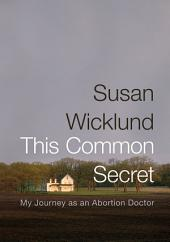 This Common Secret: My Journey as an Abortion Doctor