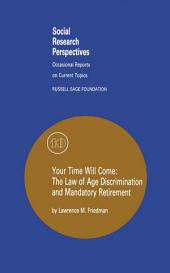 Your Time Will Come: The Law of Age Discrimination and Retirement