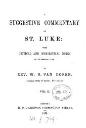 A suggestive commentary on the New Testament. St. Luke (St. John) by W.H. Van Doren. (St. Paul's epistle to the Romans, by T. Robinson). [6 vols. No more publ.].