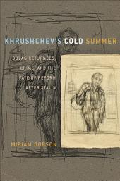 Khrushchev's Cold Summer: Gulag Returnees, Crime, and the Fate of Reform after Stalin