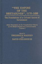 "Select Documents on the Constitutional History of the British Empire and Commonwealth: ""The Empire of the Bretaignes,"" 1175-1688"
