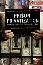 Prison Privatization: The Many Facets of a Controversial Industry [3 volumes]: The Many Facets of a Controversial Industry