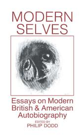 Modern Selves: Essays on Modern British and American Autobiography