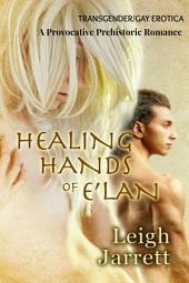 Healing Hands of E'lan: Gay/Transgender Erotica