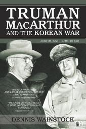 Truman, MacArthur and the Korean War: June 1950-July 1951