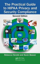 The Practical Guide to HIPAA Privacy and Security Compliance, Second Edition: Edition 2