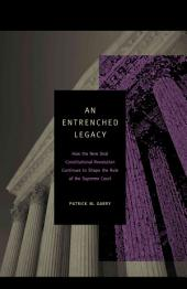 An Entrenched Legacy: How the New Deal Constitutional Revolution Continues to Shape the Role of the Supreme Court