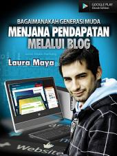 Bagaimanakah Generasi Muda Menjana Pendapatan Melalui Blog