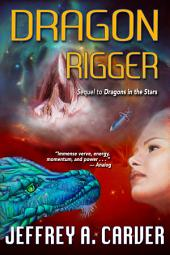 Dragon Rigger: A Novel of the Star Rigger Universe