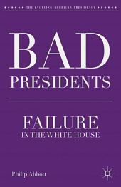 Bad Presidents: Failure in the White House