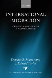International Migration : Prospects and Policies in a Global Market: Prospects and Policies in a Global Market