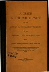 A Guide to the Wilderness: Or, The History of the First Settlement [i.e. Settlements] in the Western Counties of New York, with Useful Instructions to Future Settlers