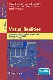 Virtual Realities: International Dagstuhl Seminar, Dagstuhl Castle, Germany, June 9-14, 2013, Revised Selected Papers