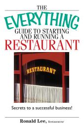 The Everything Guide To Starting And Running A Restaurant: Secrets to a Successful Business!