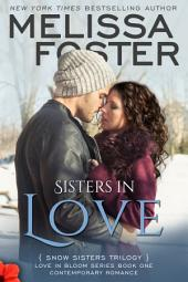 Sisters in Love (Love in Bloom: Snow Sisters, Book 1) Contemporary Romance