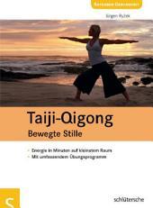 Taiji-Qigong - Bewegte Stille: Energie in Minuten auf kleinstem Raum, Mit umfassendem Übungsprogramm
