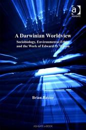 A Darwinian Worldview: Sociobiology, Environmental Ethics and the Work of Edward O. Wilson
