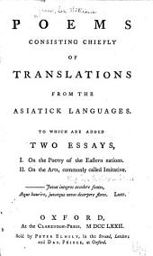 Poems, Consisting Chiefly of Translations from the Asiatick Languages: To which are Added Two Essays
