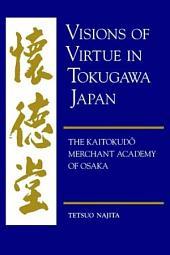 Visions of Virtue in Tokugawa Japan: The Kaitokudō Merchant Academy of Osaka