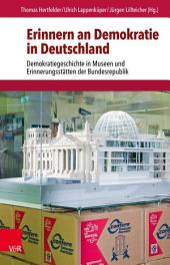 Erinnern an Demokratie in Deutschland: Demokratiegeschichte in Museen und Erinnerungsstätten der Bundesrepublik