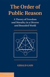 The Order of Public Reason: A Theory of Freedom and Morality in a Diverse and Bounded World