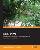 Ssl Vpn: Understanding, Evaluating, and Planning Secure, Web-based Remote Access