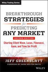 Breakthrough Strategies for Predicting Any Market: Charting Elliott Wave, Lucas, Fibonacci, Gann, and Time for Profit, Edition 2