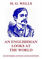 An Englishman Looks at the World (Extended Annotated Edition)