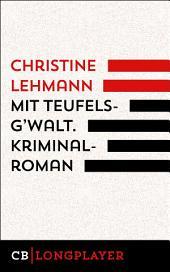 Mit Teufelsg'walt. Kriminalroman.: Der achte Fall für Lisa Nerz