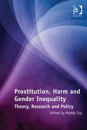 Prostitution, Harm and Gender Inequality: Theory, Research and Policy