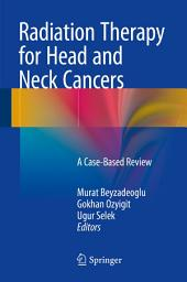 Radiation Therapy for Head and Neck Cancers: A Case-Based Review