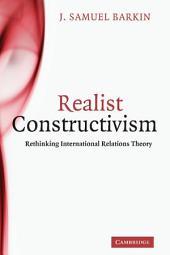Realist Constructivism: Rethinking International Relations Theory