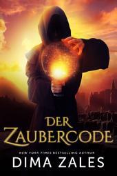 Der Zaubercode: Ein erfolgreicher Fantasyroman voller Magie, Romantik, unbekannten Welten, Intrigen und Kämpfen
